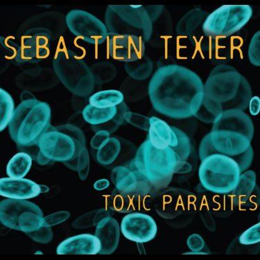Sebastien Texier - Toxic Parasites - Cristal Records