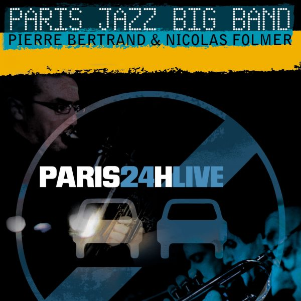 Paris Jazz Big Band - Paris 24h live au Trabendo - Cristal Records