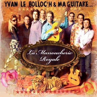 Yvan Le Bolloc'h et Ma Guitare - La Manoucherie Royale - Cristal Records